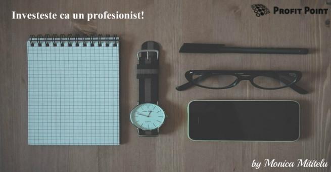 Investeşte ca un profesionist!