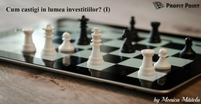 Cum câştigi în lumea investiţiilor? (I)
