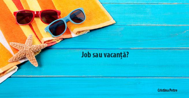 Job sau vacanță?